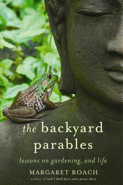 The Backyard Parables by Margaret Roach 2013